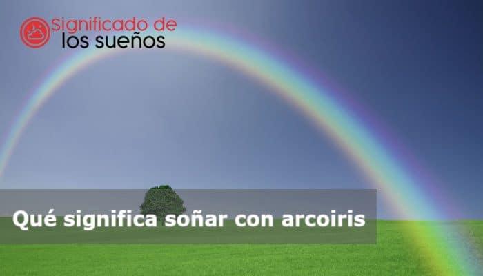 soñar con arcoíris