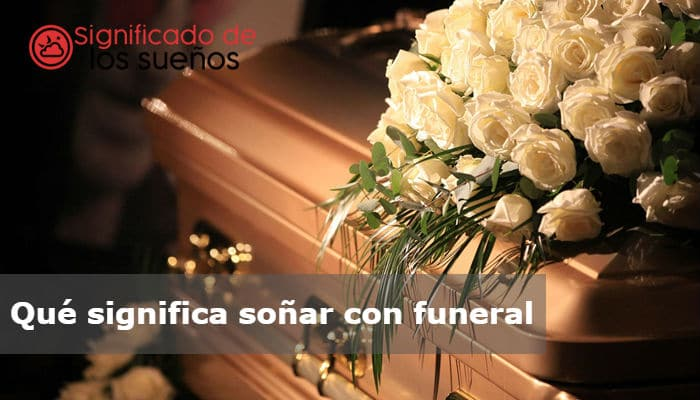 Qué Significa Soñar Con Funeral